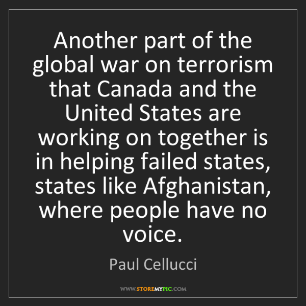Paul Cellucci: Another part of the global war on terrorism that Canada...