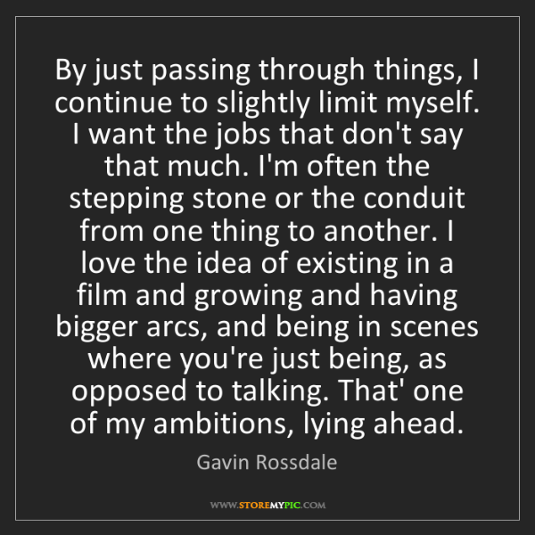 Gavin Rossdale: By just passing through things, I continue to slightly...