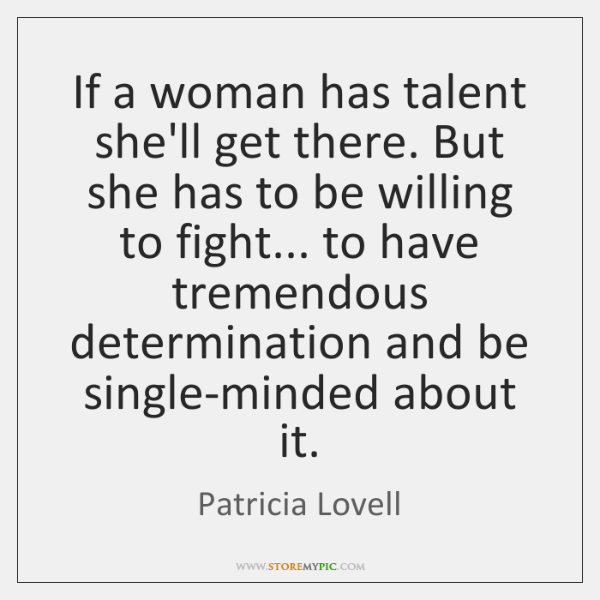 If a woman has talent she'll get there. But she has to ...