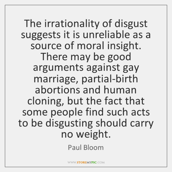 The irrationality of disgust suggests it is unreliable as a source of ...