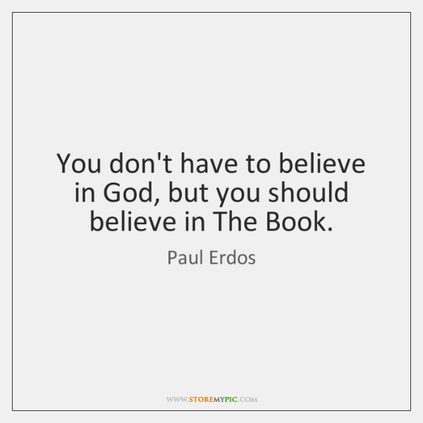 You don't have to believe in God, but you should believe in ...