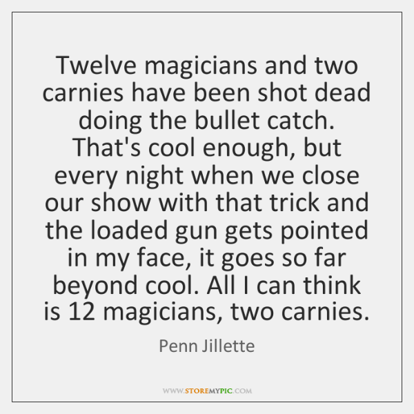 Twelve magicians and two carnies have been shot dead doing the bullet ...
