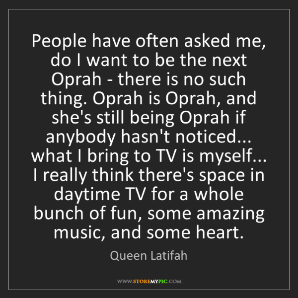 Queen Latifah: People have often asked me, do I want to be the next...