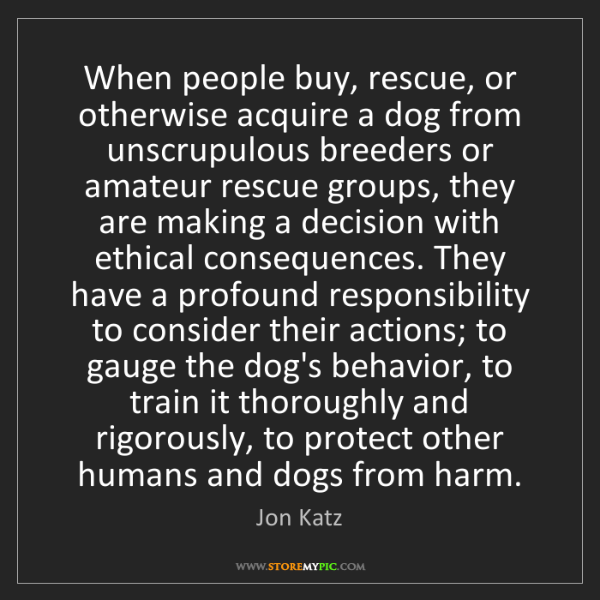 Jon Katz: When people buy, rescue, or otherwise acquire a dog from...