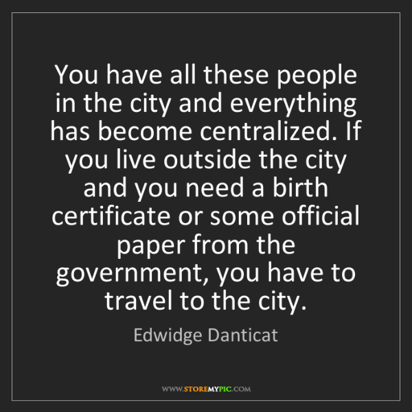 Edwidge Danticat: You have all these people in the city and everything...