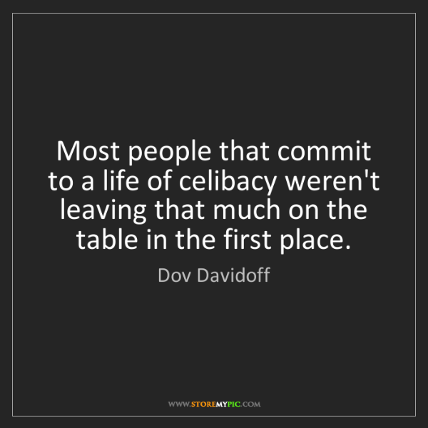Dov Davidoff: Most people that commit to a life of celibacy weren't...