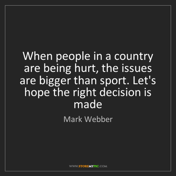 Mark Webber: When people in a country are being hurt, the issues are...
