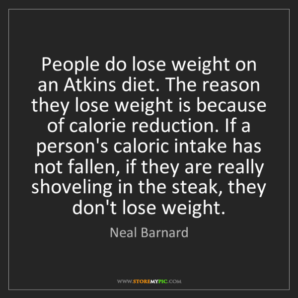 Neal Barnard: People do lose weight on an Atkins diet. The reason they...