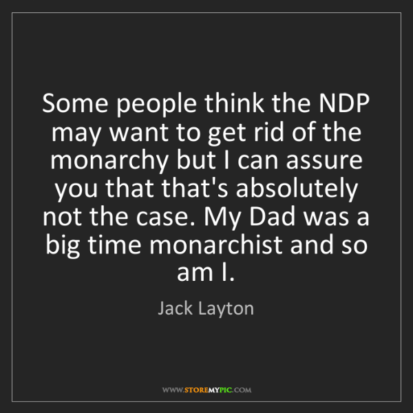Jack Layton: Some people think the NDP may want to get rid of the...