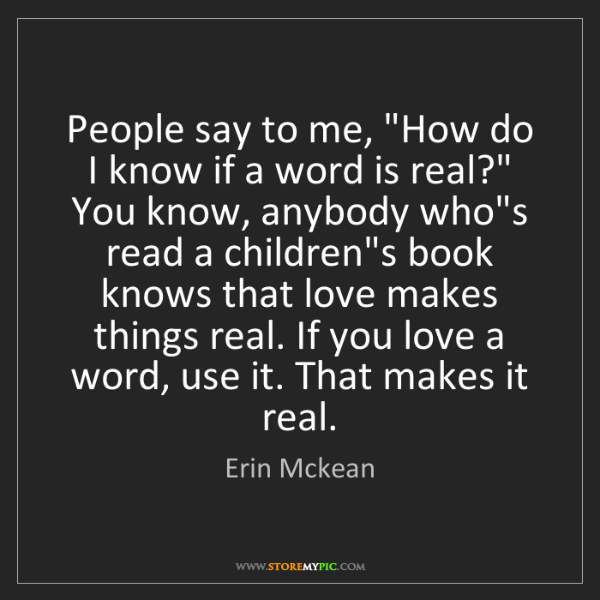 """Erin Mckean: People say to me, """"How do I know if a word is real?""""..."""