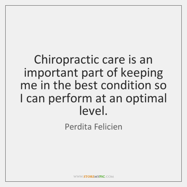 Chiropractic care is an important part of keeping me in the best ...