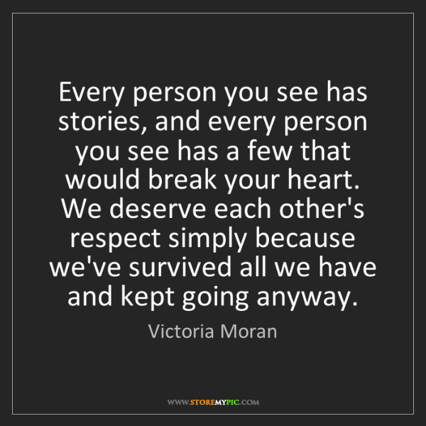 Victoria Moran: Every person you see has stories, and every person you...