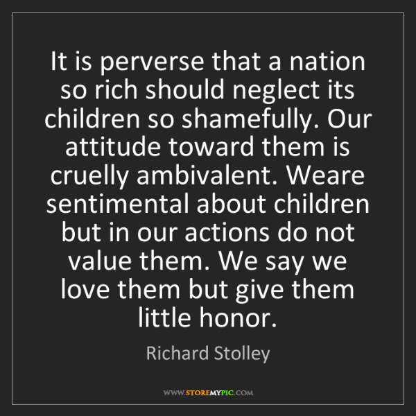 Richard Stolley: It is perverse that a nation so rich should neglect its...