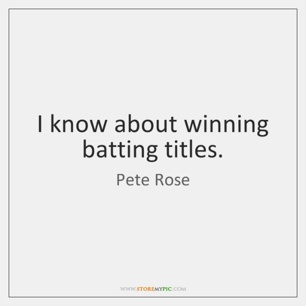 I know about winning batting titles.