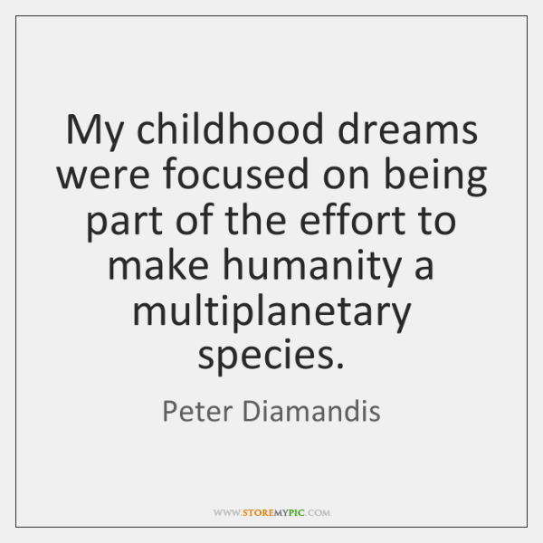 My childhood dreams were focused on being part of the effort to ...