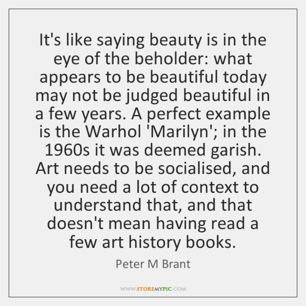 It's like saying beauty is in the eye of the beholder: what ...