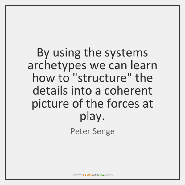 """By using the systems archetypes we can learn how to """"structure"""" the ..."""