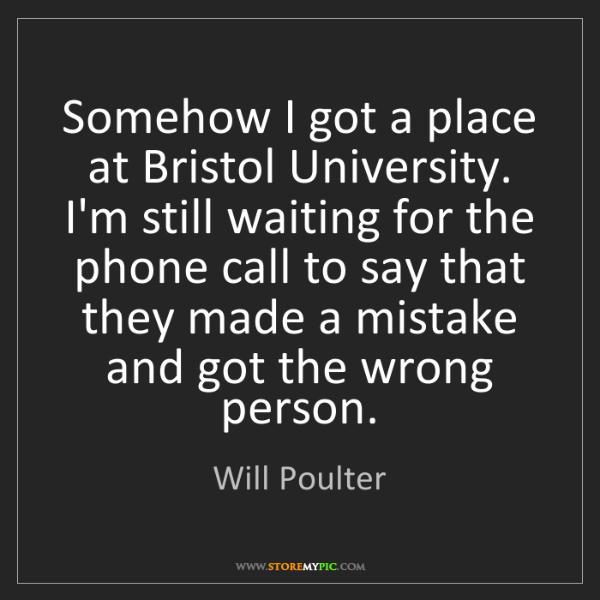 Will Poulter: Somehow I got a place at Bristol University. I'm still...