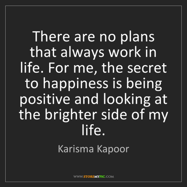 Karisma Kapoor: There are no plans that always work in life. For me,...