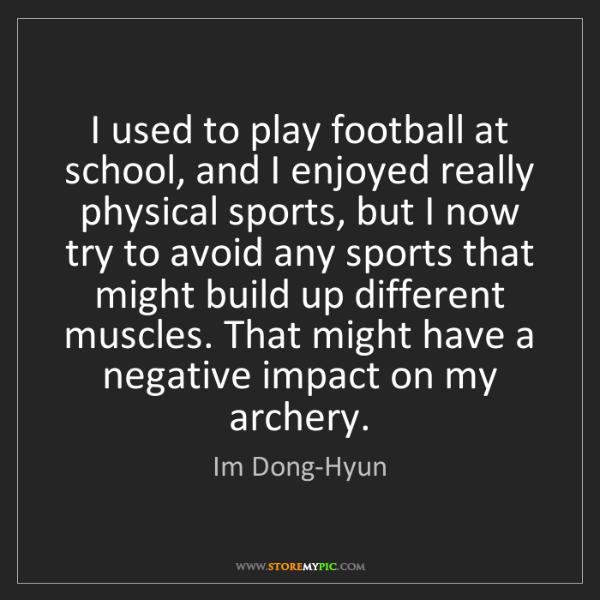 Im Dong-Hyun: I used to play football at school, and I enjoyed really...