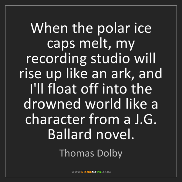 Thomas Dolby: When the polar ice caps melt, my recording studio will...