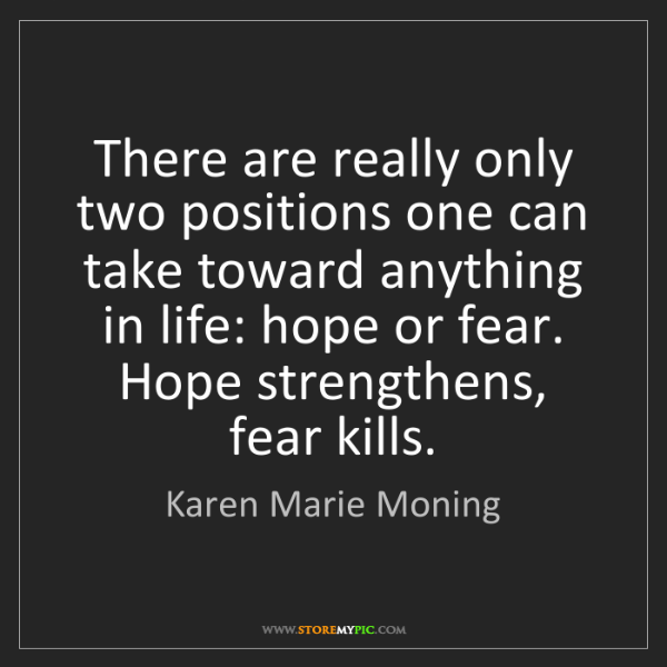 Karen Marie Moning: There are really only two positions one can take toward...