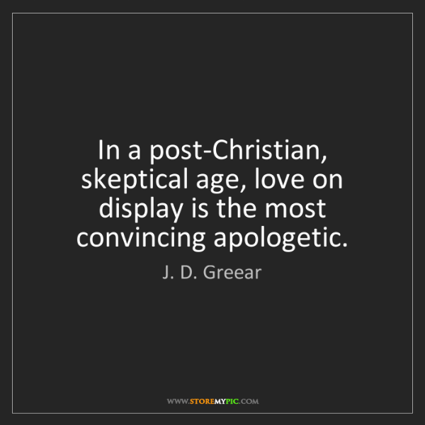 J. D. Greear: In a post-Christian, skeptical age, love on display is...