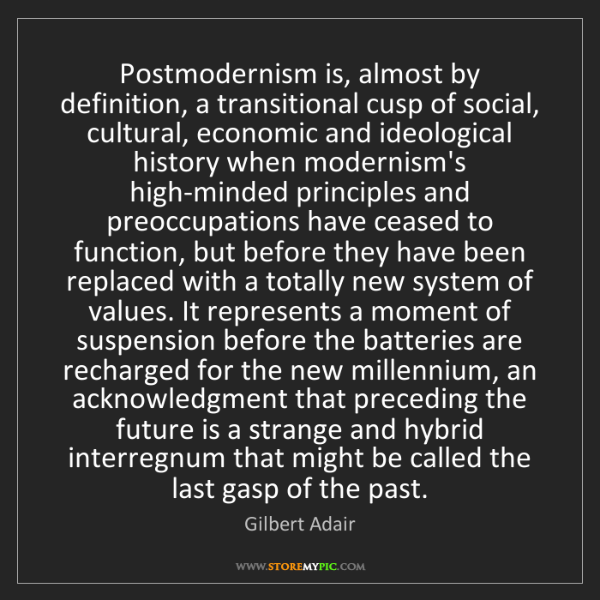 Gilbert Adair: Postmodernism is, almost by definition, a transitional...