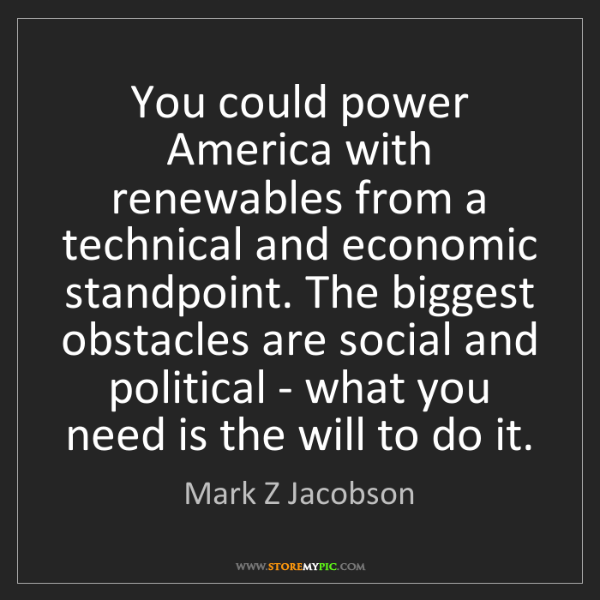 Mark Z Jacobson: You could power America with renewables from a technical...