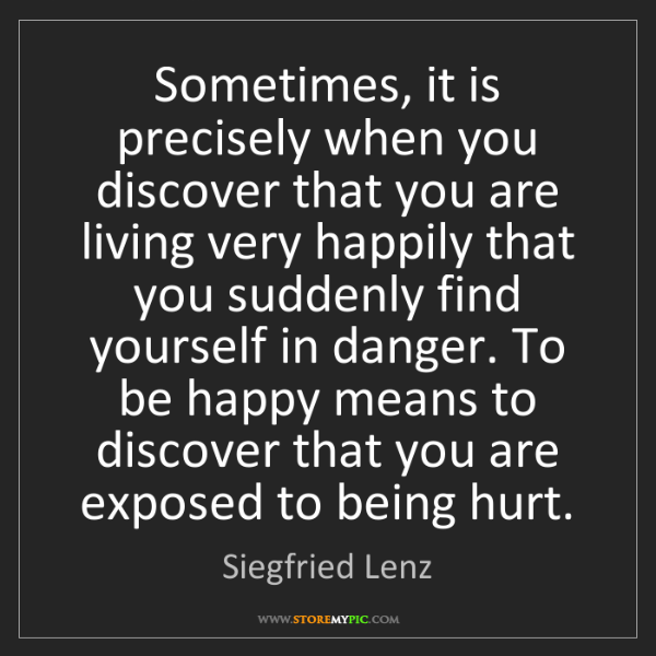 Siegfried Lenz: Sometimes, it is precisely when you discover that you...