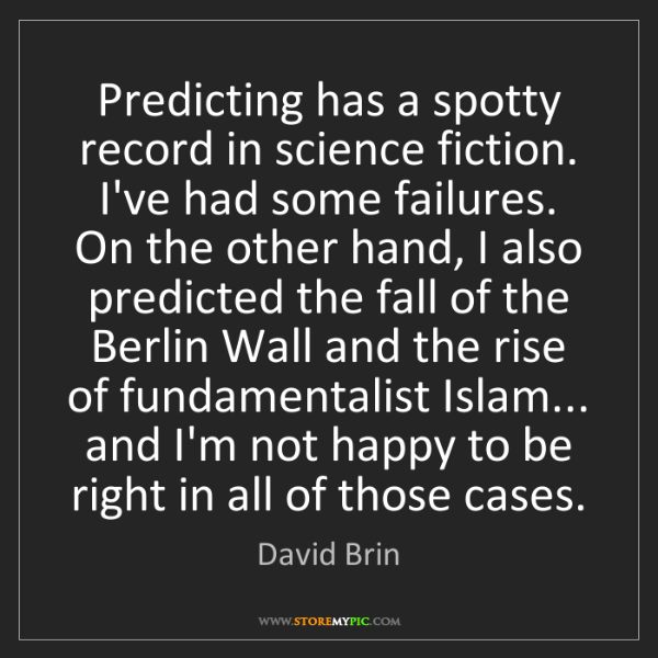 David Brin: Predicting has a spotty record in science fiction. I've...