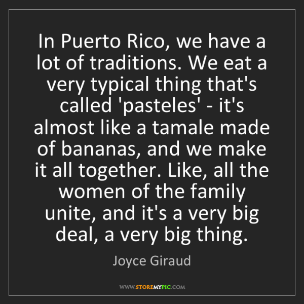 Joyce Giraud: In Puerto Rico, we have a lot of traditions. We eat a...