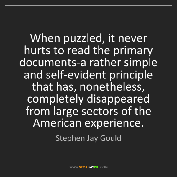 Stephen Jay Gould: When puzzled, it never hurts to read the primary documents-a...