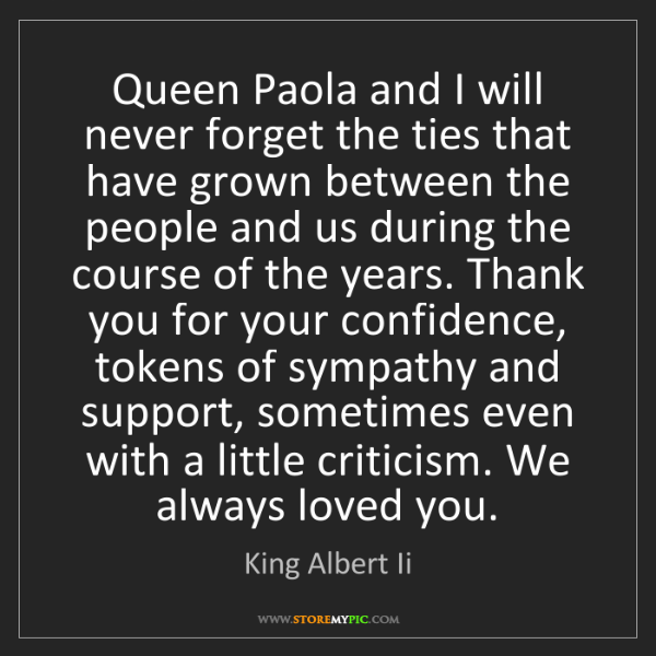 King Albert Ii: Queen Paola and I will never forget the ties that have...