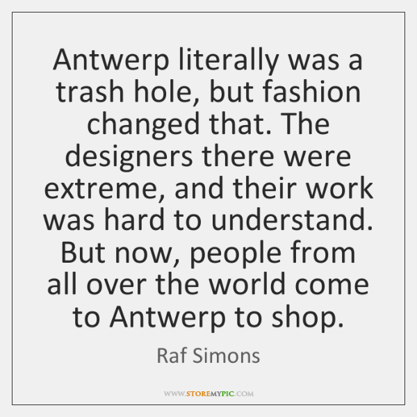 Antwerp literally was a trash hole, but fashion changed that. The designers ...