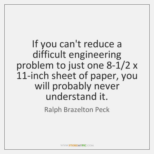 If you can't reduce a difficult engineering problem to just one 8-1/2 ...