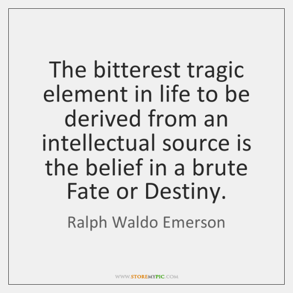 The bitterest tragic element in life to be derived from an intellectual ...