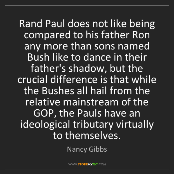 Nancy Gibbs: Rand Paul does not like being compared to his father...