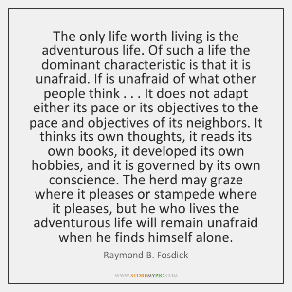 The only life worth living is the adventurous life. Of such a ...