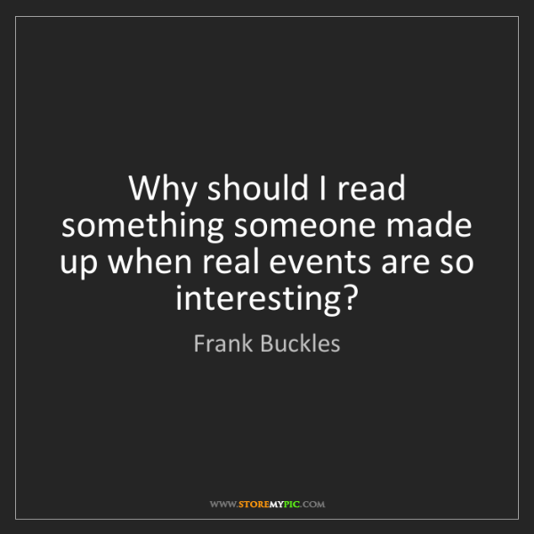 Frank Buckles: Why should I read something someone made up when real...