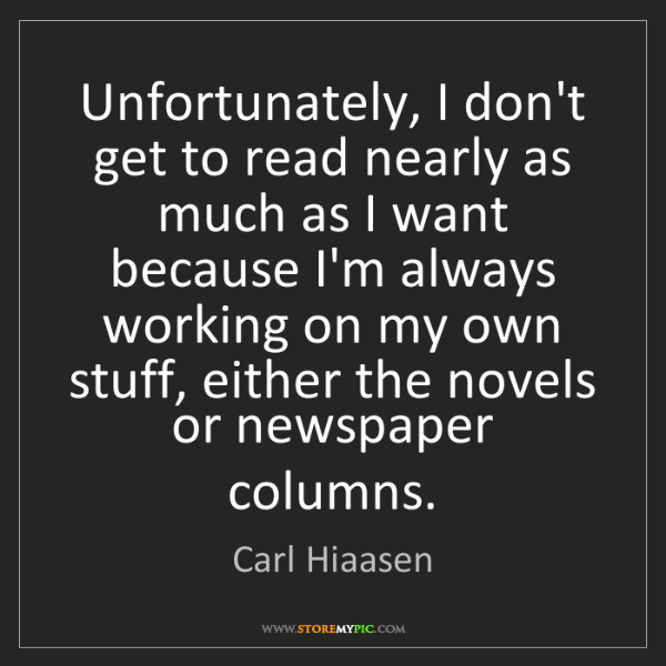 Carl Hiaasen: Unfortunately, I don't get to read nearly as much as...