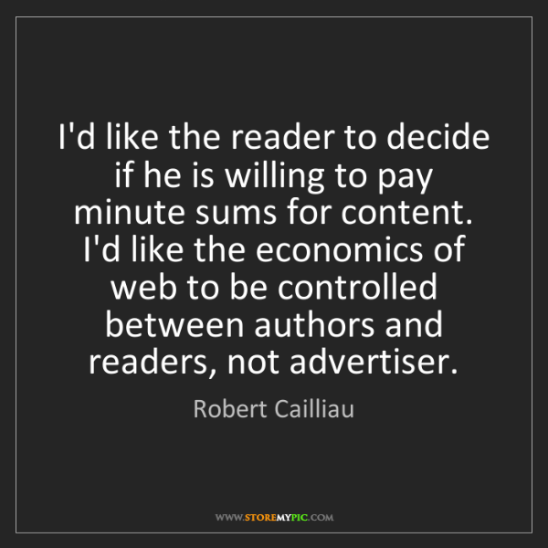 Robert Cailliau: I'd like the reader to decide if he is willing to pay...