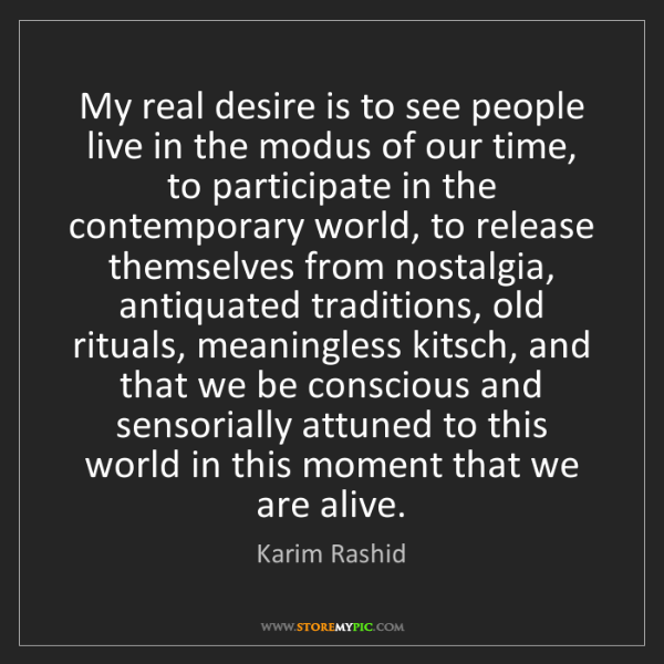 Karim Rashid: My real desire is to see people live in the modus of...
