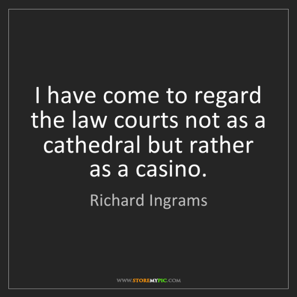 Richard Ingrams: I have come to regard the law courts not as a cathedral...