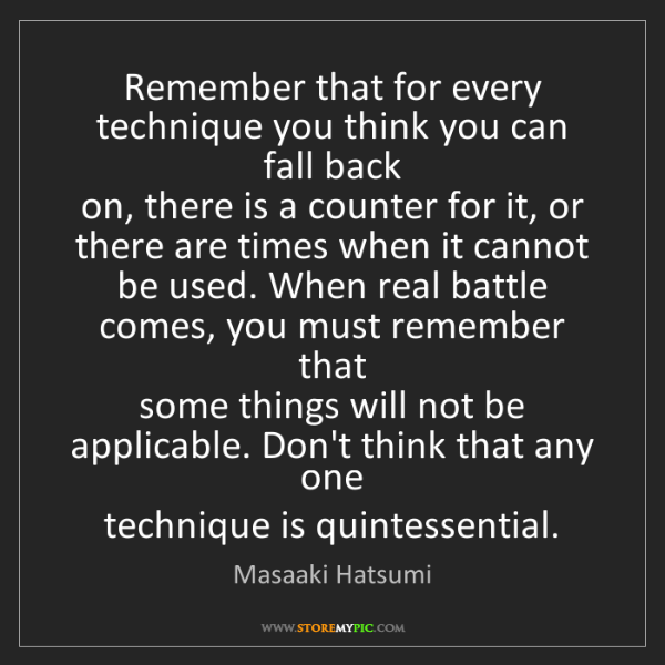Masaaki Hatsumi: Remember that for every technique you think you can fall...