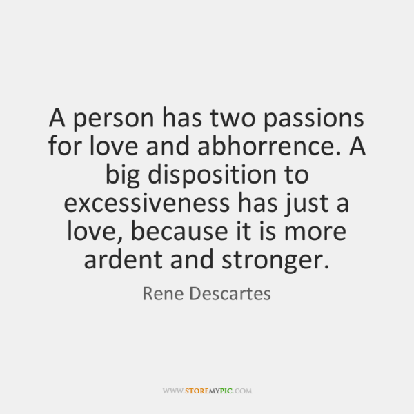 A person has two passions for love and abhorrence. A big disposition ...