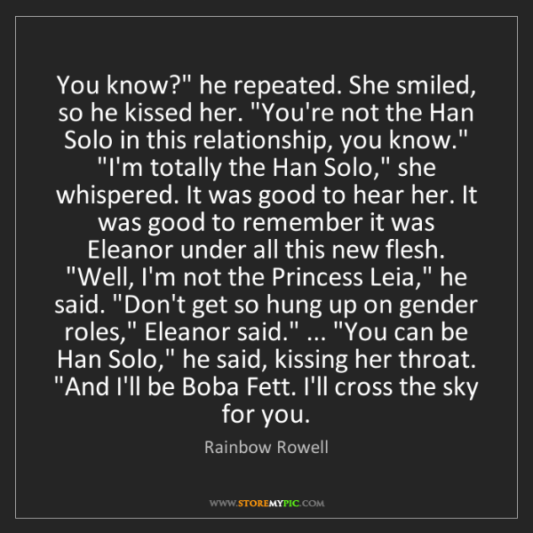 """Rainbow Rowell: You know?"""" he repeated. She smiled, so he kissed her...."""