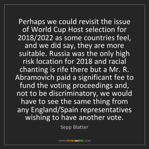 Sepp Blatter: Perhaps we could revisit the issue of World Cup Host...