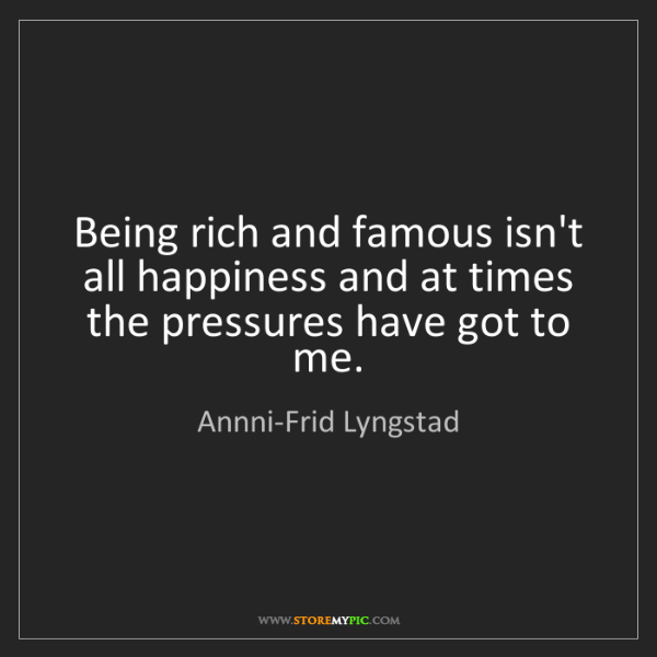 Annni-Frid Lyngstad: Being rich and famous isn't all happiness and at times...