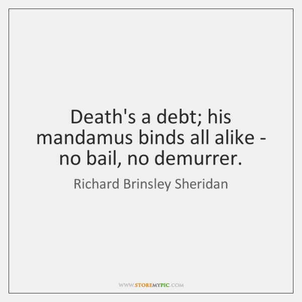 Death's a debt; his mandamus binds all alike - no bail, no ...